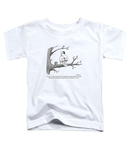 A Naked Man Sitting On A Tree Branch Is Talking Toddler T-Shirt