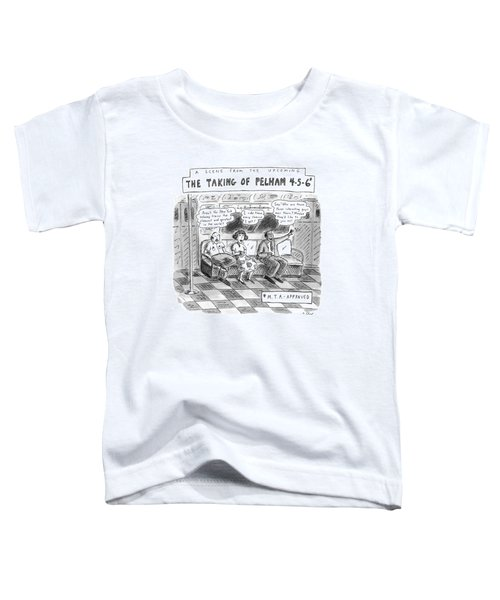 A Scene From The Upcoming The Taking Of Pelham Toddler T-Shirt