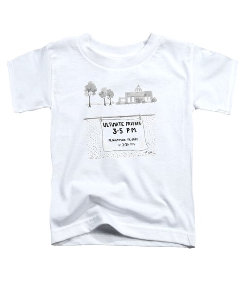 A Sign On A Fence Reads: Ultimate Frisbee 3-5 Pm Toddler T-Shirt