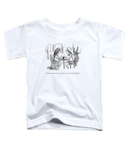 A Village Did Raise Him.  But Toddler T-Shirt