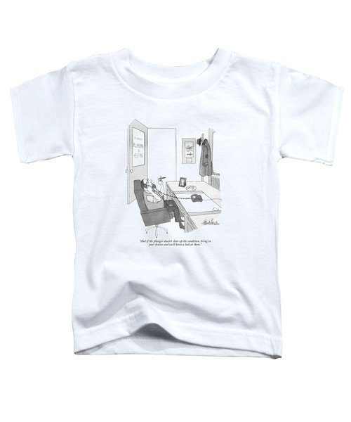 And If The Plunger Doesn't Clear Up The Condition Toddler T-Shirt