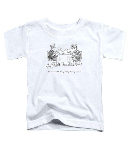 Bear In Mind That We Just Bought String Bikinis Toddler T-Shirt