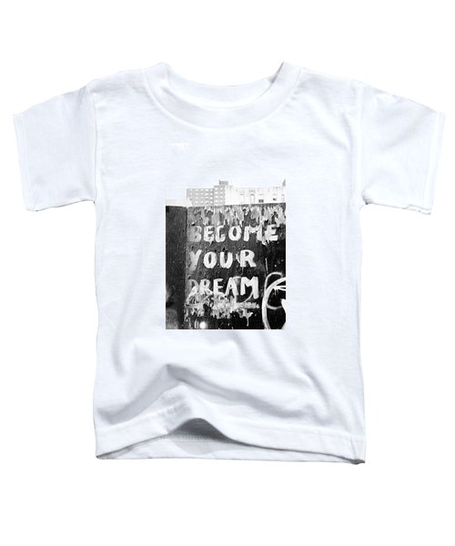 Become Your Dream Toddler T-Shirt