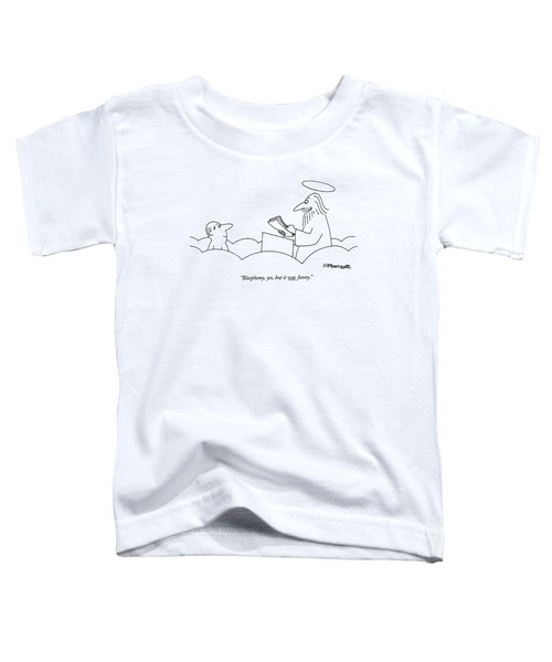 Blasphemy, Yes, But It Was Funny Toddler T-Shirt
