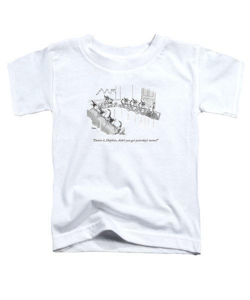 Damn It, Hopkins, Didn't You Get Yesterday's Memo? Toddler T-Shirt
