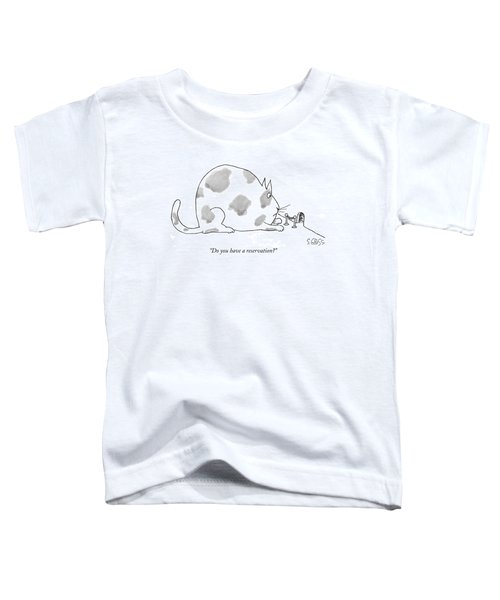 Do You Have A Reservation? Toddler T-Shirt