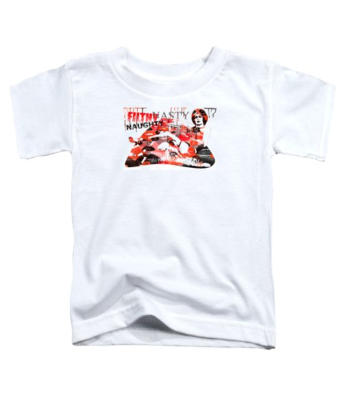 Filthy Nasty Naughty Toddler T-Shirt