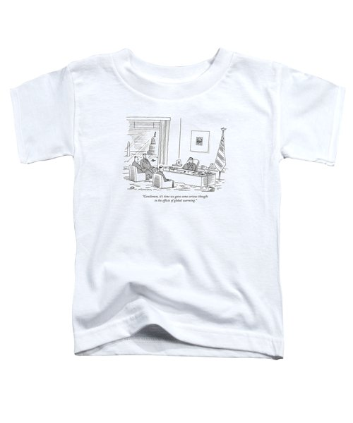 Gentlemen, It's Time We Gave Some Serious Thought Toddler T-Shirt