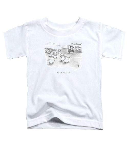 He Tells It Like It Is Toddler T-Shirt