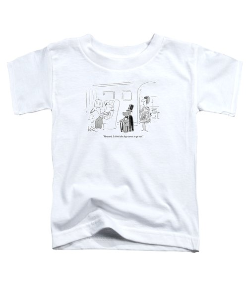 Howard, I Think The Dog Wants To Go Out Toddler T-Shirt by Arnie Levin