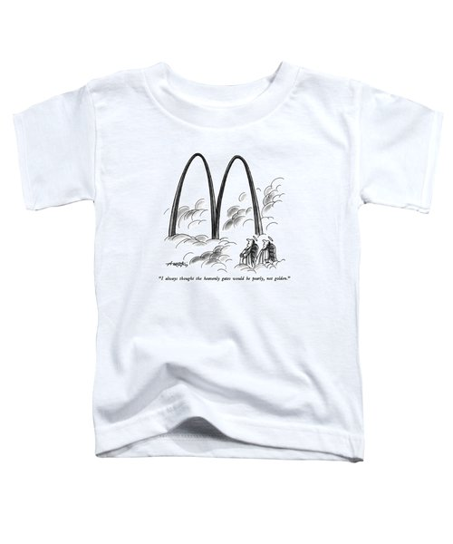 I Always Thought The Heavenly Gates Toddler T-Shirt