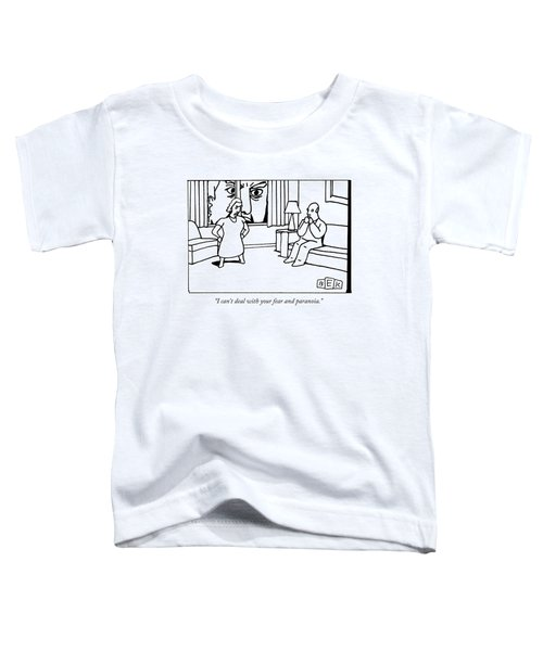I Can't Deal With Your Fear And Paranoia Toddler T-Shirt