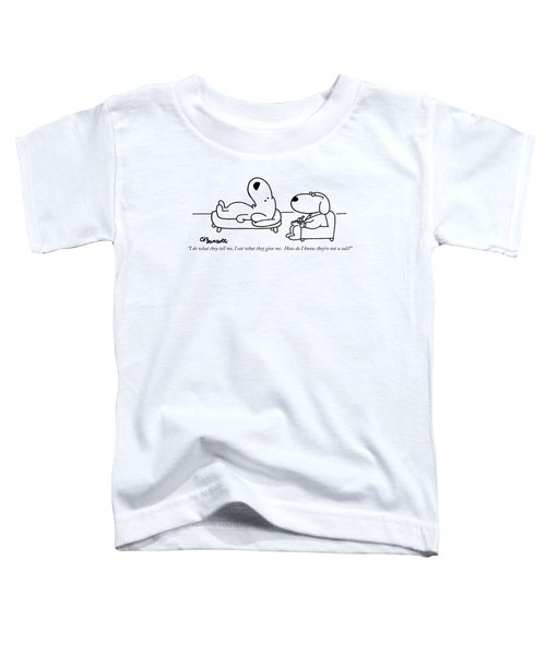 I Do What They Tell Toddler T-Shirt