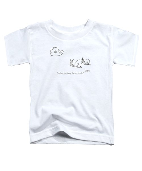 I Don't Care If She Is A Tape Dispenser.  I Love Toddler T-Shirt