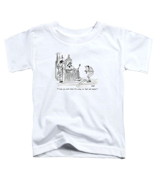 I Hope You Don't Think I'm Acting Too High Toddler T-Shirt