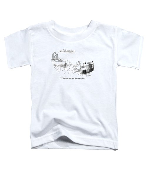 I'd Like To Go Back And Change My Shirt Toddler T-Shirt