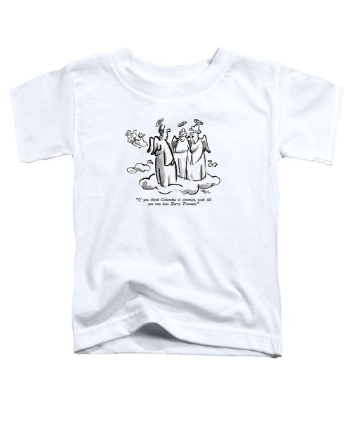 If You Think Columbus Is Steamed Toddler T-Shirt