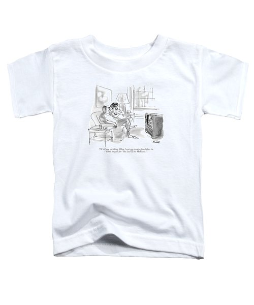 I'll Tell You One Thing. When I Sent Toddler T-Shirt