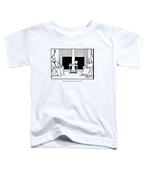 In The Old Days Toddler T-Shirt