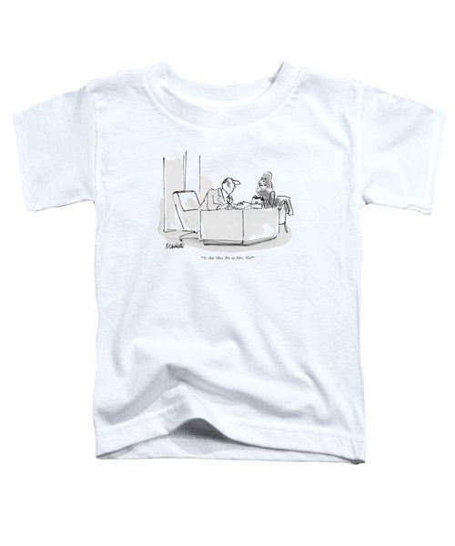 Is That Miss Ms Or Mrs.  Ms? Toddler T-Shirt