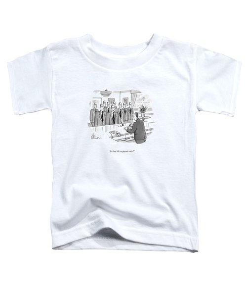 Is That The Corporate Rate? Toddler T-Shirt