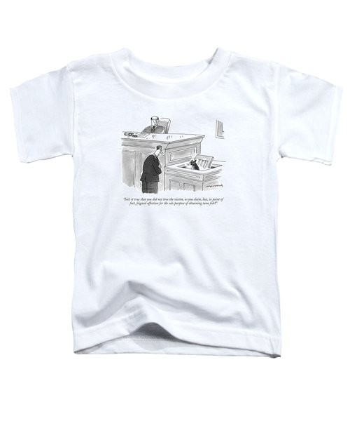 Isn't It True That You Did Not Love The Victim Toddler T-Shirt