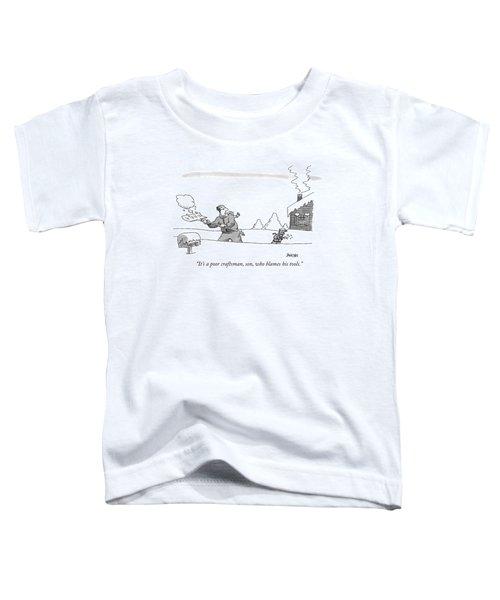 It's A Poor Craftsman Toddler T-Shirt