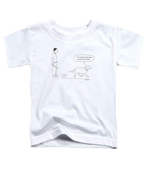 'it's Always 'good Dog' - Never 'great Dog.' Toddler T-Shirt by Alex Gregory