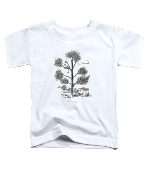 I've Done It Again Toddler T-Shirt