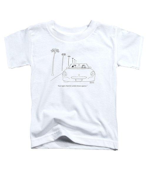 Last Night, I Had The Weirdest Dream Sequence Toddler T-Shirt
