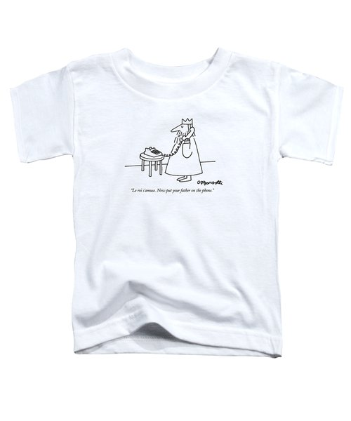 Le Roi S'amuse.  Now Put Your Father On The Phone Toddler T-Shirt