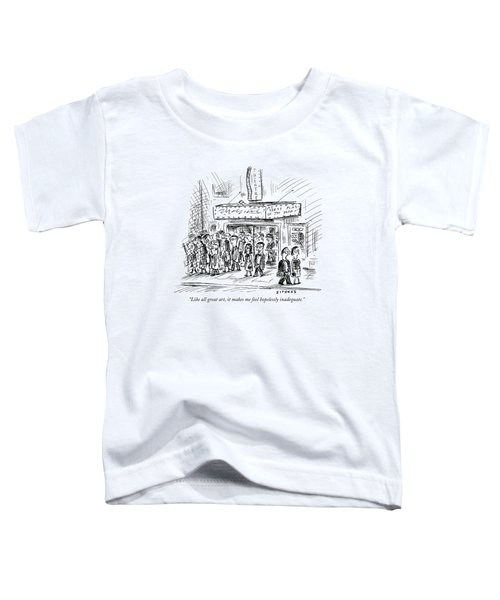 Like All Great Art Toddler T-Shirt