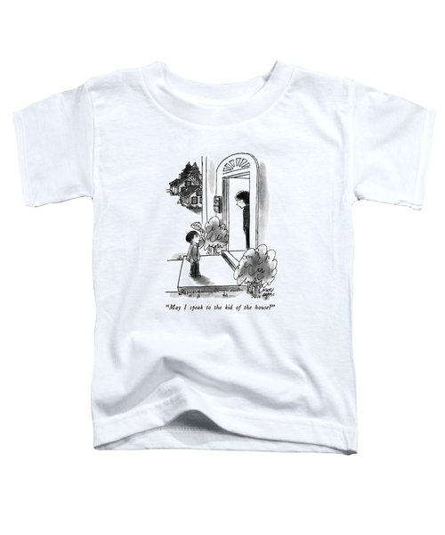 May I Speak To The Kid Of The House? Toddler T-Shirt