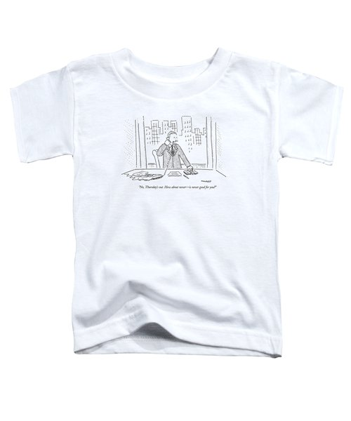 No, Thursday's Out. How About Never - Toddler T-Shirt by Robert Mankoff