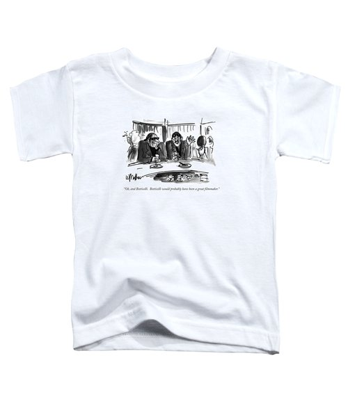 Oh, And Botticelli. Botticelli Would Probably Toddler T-Shirt