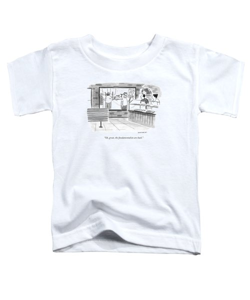 Oh, Great, The Fundamentalists Are Back Toddler T-Shirt
