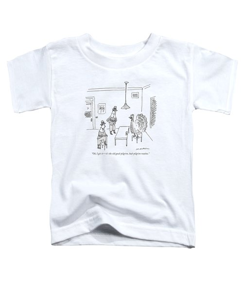 Oh, I Get It - It's The Old Good-pilgrim Toddler T-Shirt