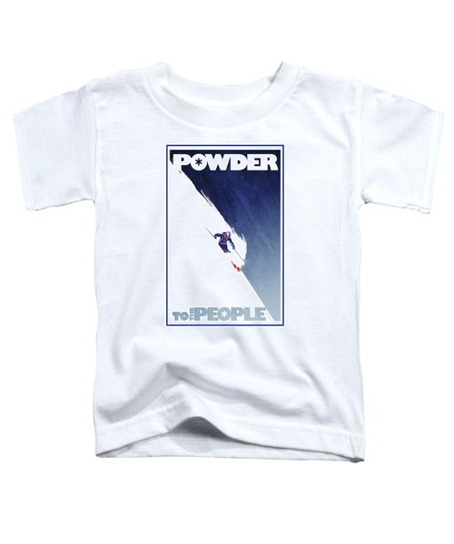 Powder To The People Toddler T-Shirt