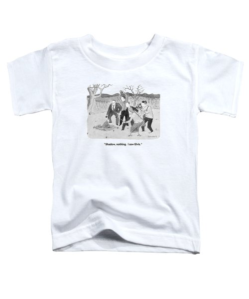 Shadow, Nothing.  I Saw Elvis Toddler T-Shirt