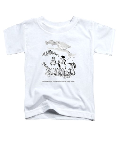 She Turned Out To Be My Kind Of Horse But Toddler T-Shirt by Donald Reilly