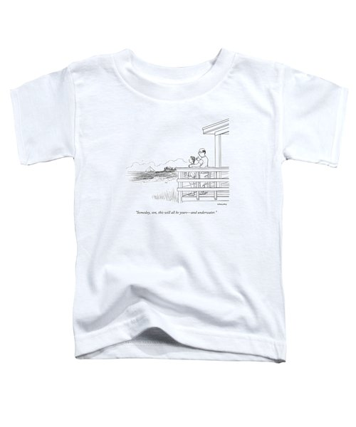 Someday, Son, This Will All Be Yours - Toddler T-Shirt