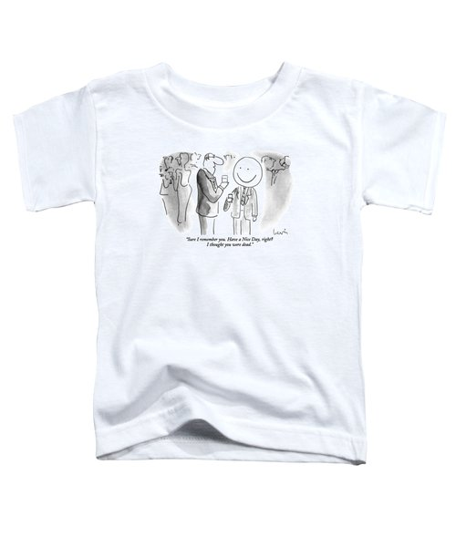 Sure I Remember You. Have A Nice Day Toddler T-Shirt