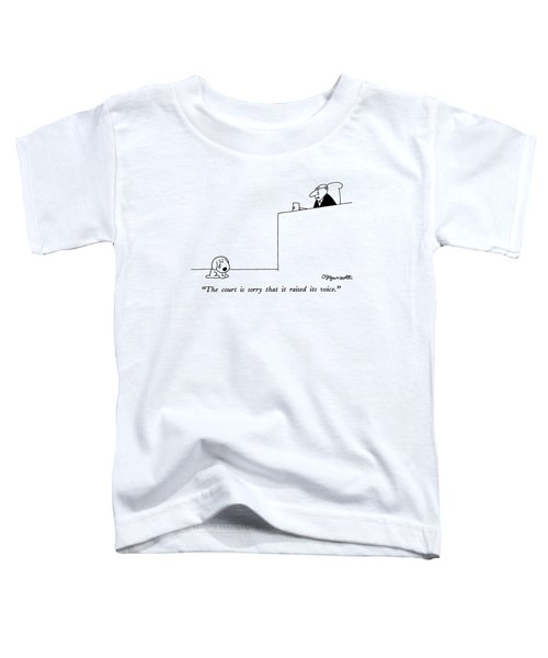 The Court Is Sorry That It Raised Its Voice Toddler T-Shirt