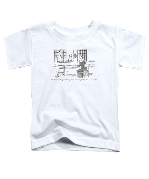 The Governor Has Granted A Stay Of Execution Toddler T-Shirt