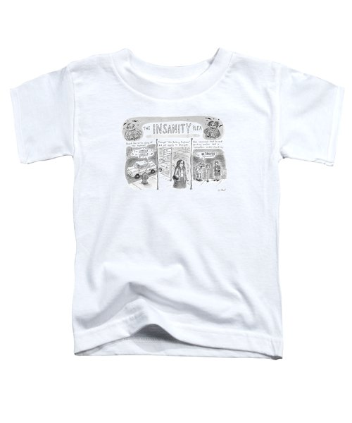 The Insanity Plea Toddler T-Shirt