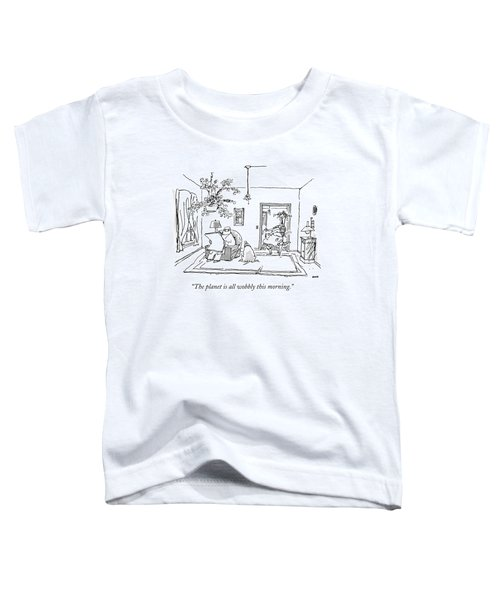 The Planet Is All Wobbly This Morning Toddler T-Shirt