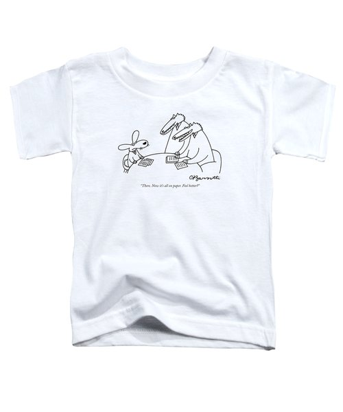 There. Now It's All On Paper. Feel Better? Toddler T-Shirt