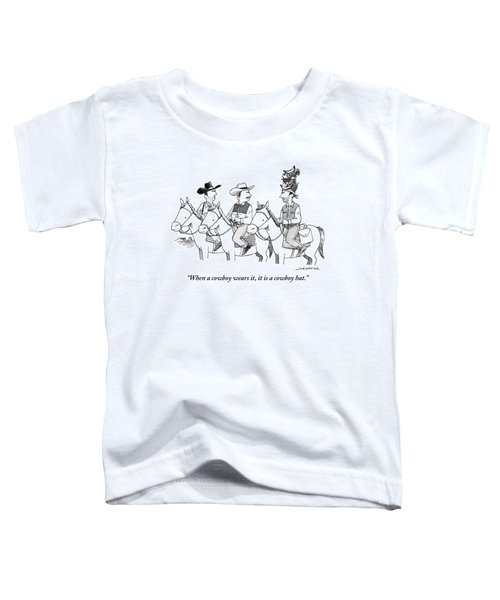 When A Cowboy Wears It, It Is A Cowboy Hat Toddler T-Shirt