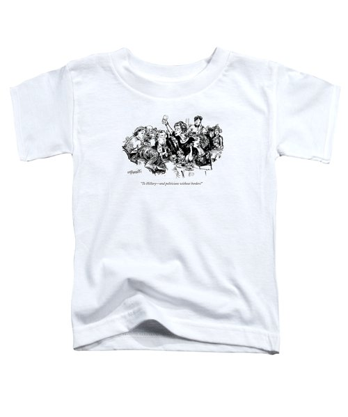 To Hillary - And Politicians Without Borders! Toddler T-Shirt