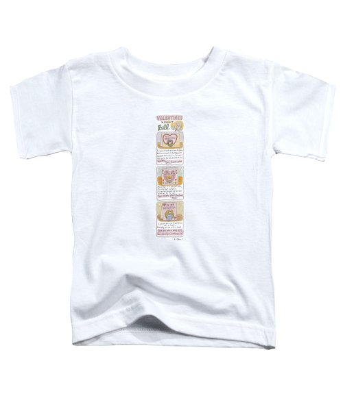 Valentines From Bill To Monica Toddler T-Shirt by Roz Chast
